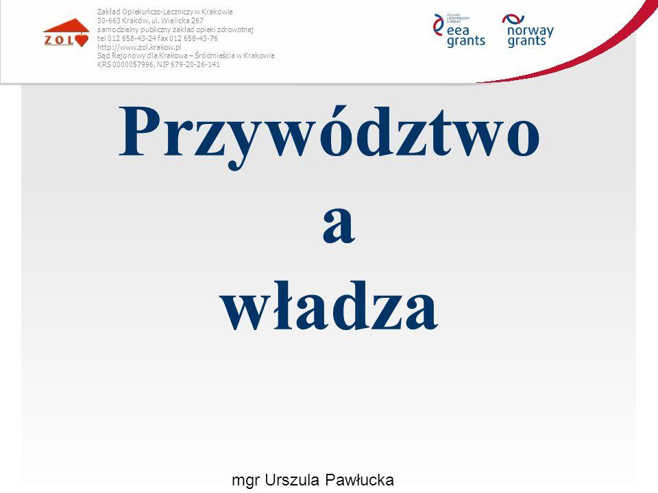Przywództwo a władza Zakład Opiekuńczo-Leczniczy w Krakowie 30-663 Kraków, ul. Wielicka 267 samodzielny publiczny zakład opieki zdrowotnej tel 012 658