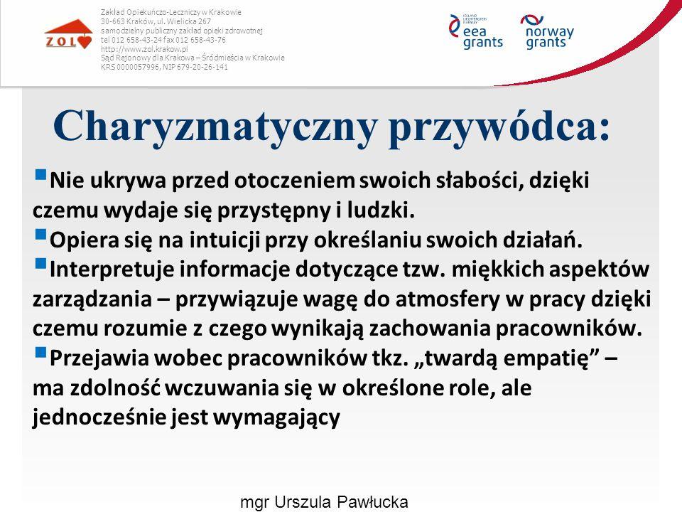 Charyzmatyczny przywódca: mgr Urszula Pawłucka Zakład Opiekuńczo-Leczniczy w Krakowie 30-663 Kraków, ul. Wielicka 267 samodzielny publiczny zakład opi