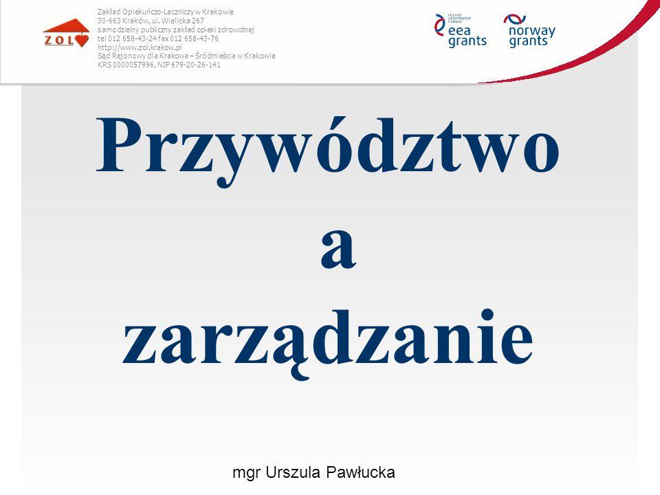 Przywództwo a zarządzanie Zakład Opiekuńczo-Leczniczy w Krakowie 30-663 Kraków, ul. Wielicka 267 samodzielny publiczny zakład opieki zdrowotnej tel 01