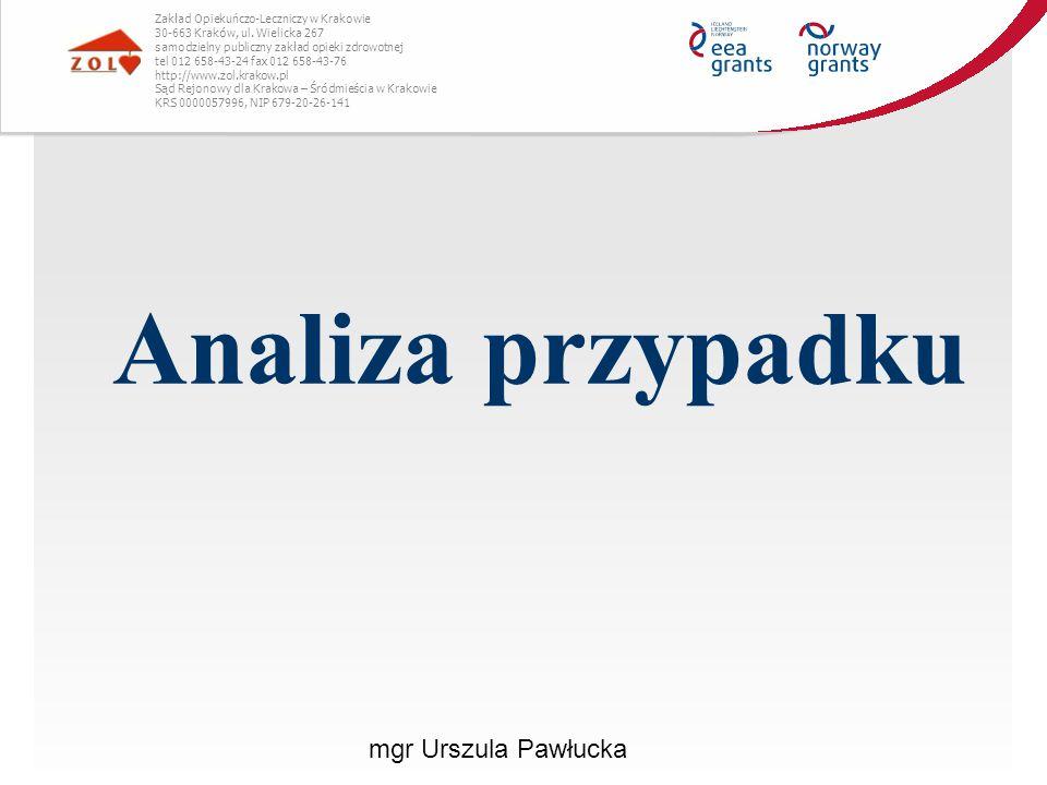 Analiza przypadku mgr Urszula Pawłucka Zakład Opiekuńczo-Leczniczy w Krakowie 30-663 Kraków, ul. Wielicka 267 samodzielny publiczny zakład opieki zdro