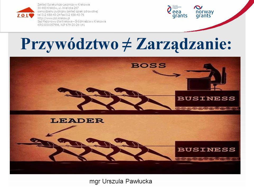 Przywództwo ≠ Zarządzanie: Zakład Opiekuńczo-Leczniczy w Krakowie 30-663 Kraków, ul. Wielicka 267 samodzielny publiczny zakład opieki zdrowotnej tel 0