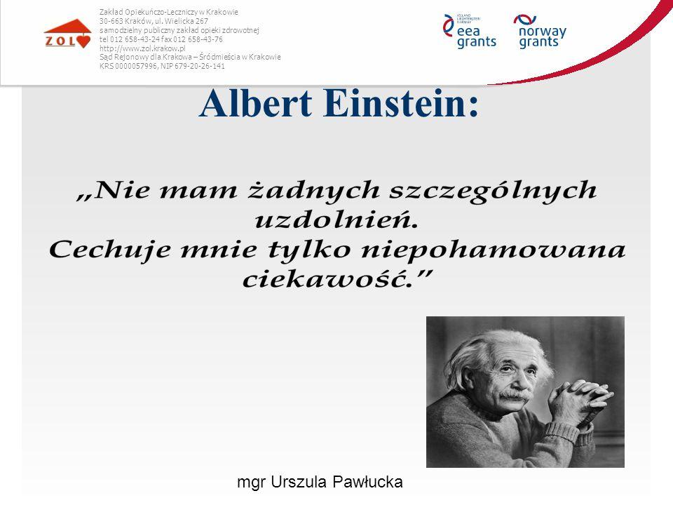Albert Einstein: mgr Urszula Pawłucka Zakład Opiekuńczo-Leczniczy w Krakowie 30-663 Kraków, ul. Wielicka 267 samodzielny publiczny zakład opieki zdrow