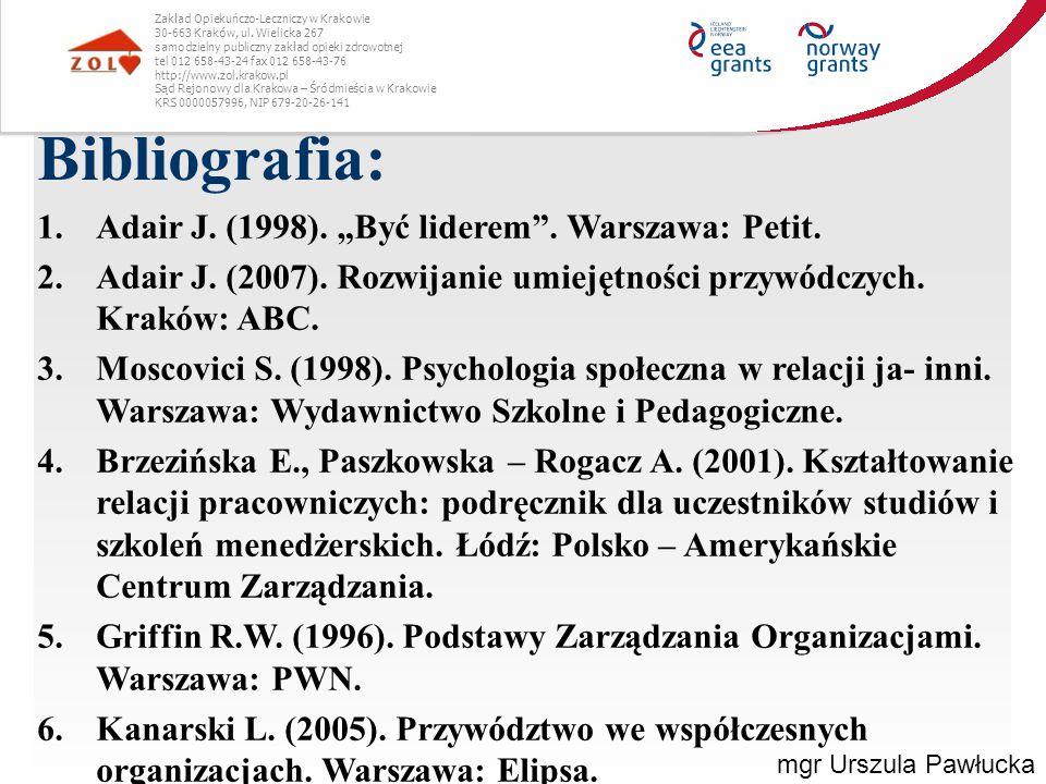 """Bibliografia: 1.Adair J. (1998). """"Być liderem"""". Warszawa: Petit. 2.Adair J. (2007). Rozwijanie umiejętności przywódczych. Kraków: ABC. 3.Moscovici S."""