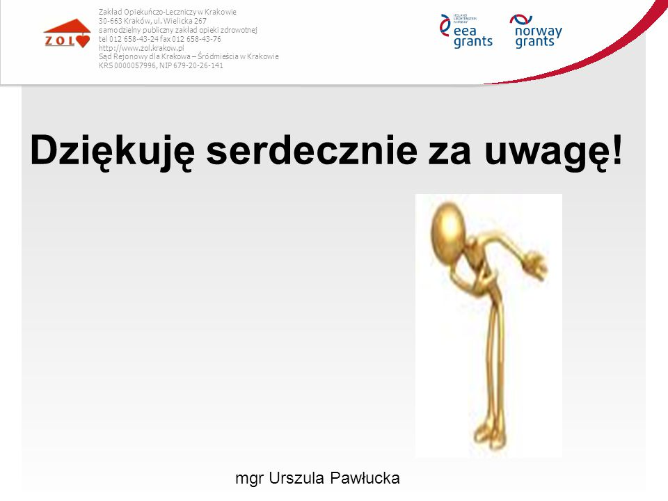 Dziękuję serdecznie za uwagę! mgr Urszula Pawłucka Zakład Opiekuńczo-Leczniczy w Krakowie 30-663 Kraków, ul. Wielicka 267 samodzielny publiczny zakład