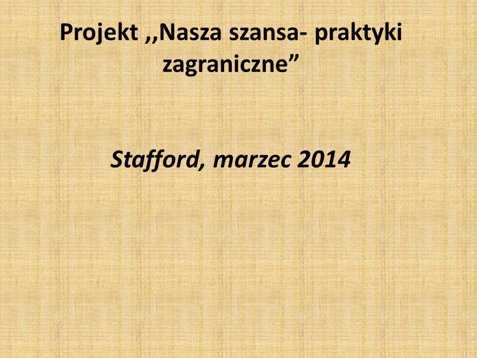 Projekt,,Nasza szansa- praktyki zagraniczne Stafford, marzec 2014