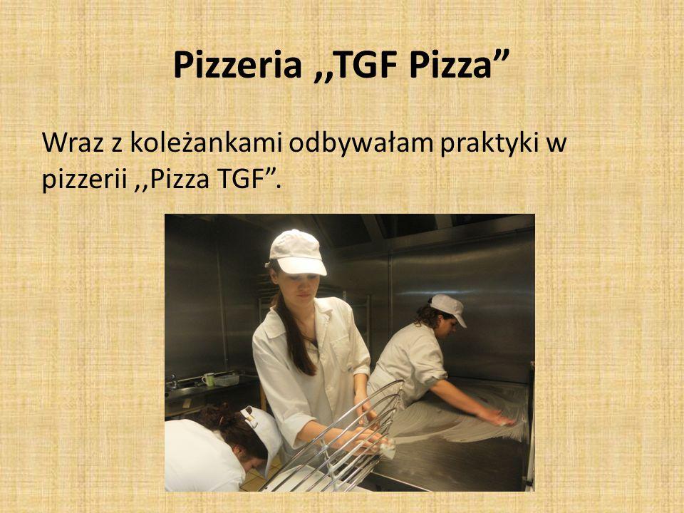 Pizzeria,,TGF Pizza Wraz z koleżankami odbywałam praktyki w pizzerii,,Pizza TGF .