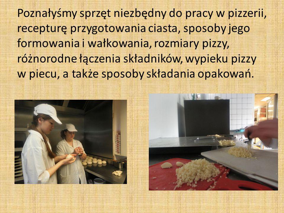 Poznałyśmy sprzęt niezbędny do pracy w pizzerii, recepturę przygotowania ciasta, sposoby jego formowania i wałkowania, rozmiary pizzy, różnorodne łączenia składników, wypieku pizzy w piecu, a także sposoby składania opakowań.