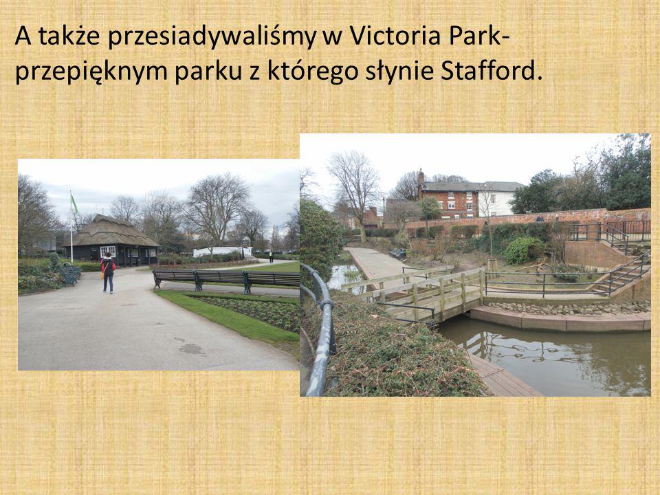 A także przesiadywaliśmy w Victoria Park- przepięknym parku z którego słynie Stafford.