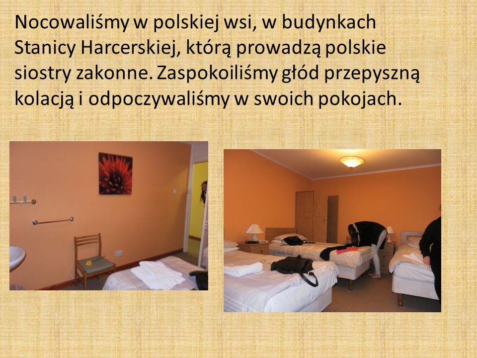 Nocowaliśmy w polskiej wsi, w budynkach Stanicy Harcerskiej, którą prowadzą polskie siostry zakonne.