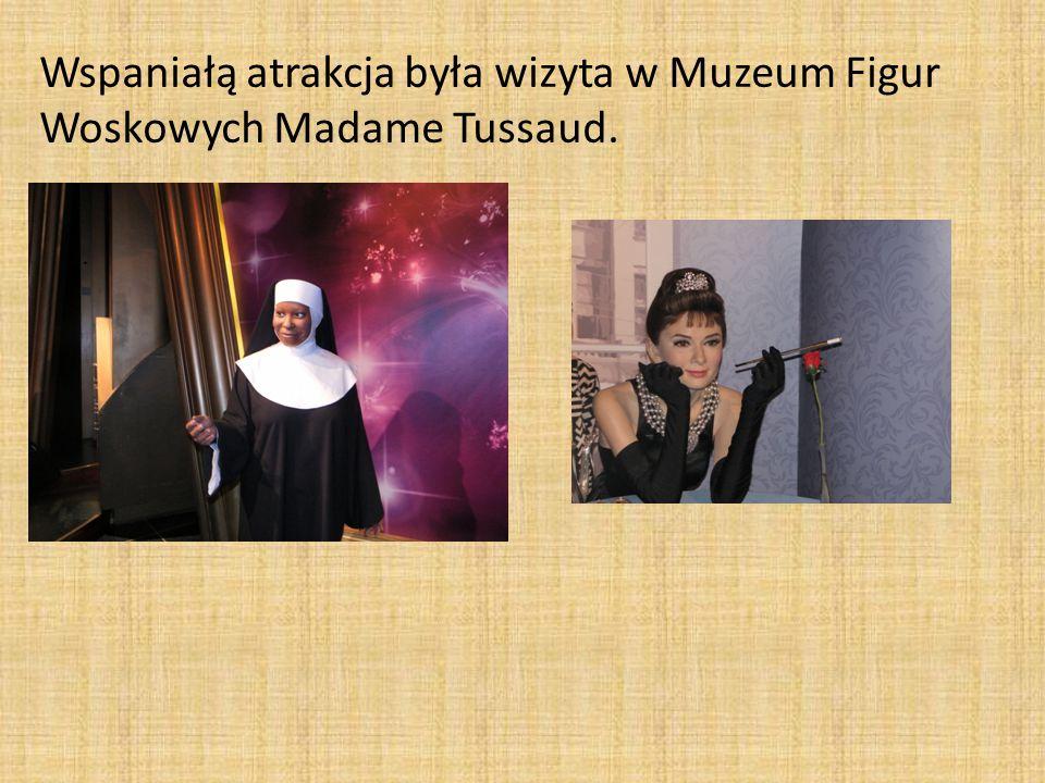 Wspaniałą atrakcja była wizyta w Muzeum Figur Woskowych Madame Tussaud.