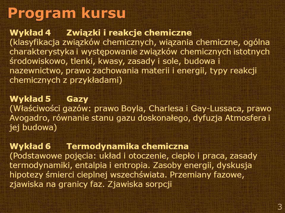 Program kursu 3 Wykład 4Związki i reakcje chemiczne (klasyfikacja związków chemicznych, wiązania chemiczne, ogólna charakterystyka i występowanie zwią
