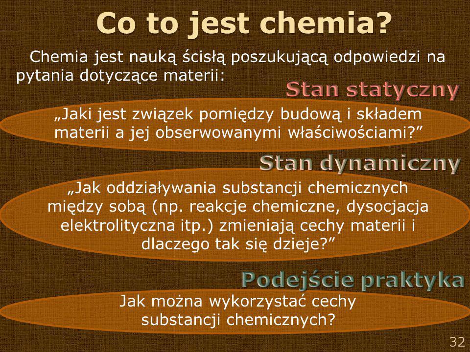"""32 Co to jest chemia? Chemia jest nauką ścisłą poszukującą odpowiedzi na pytania dotyczące materii: """"Jaki jest związek pomiędzy budową i składem mater"""