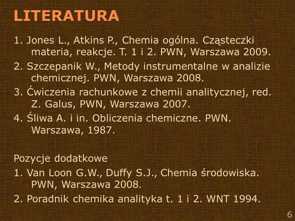 6 LITERATURA 1. Jones L., Atkins P., Chemia ogólna. Cząsteczki materia, reakcje. T. 1 i 2. PWN, Warszawa 2009. 2. Szczepanik W., Metody instrumentalne