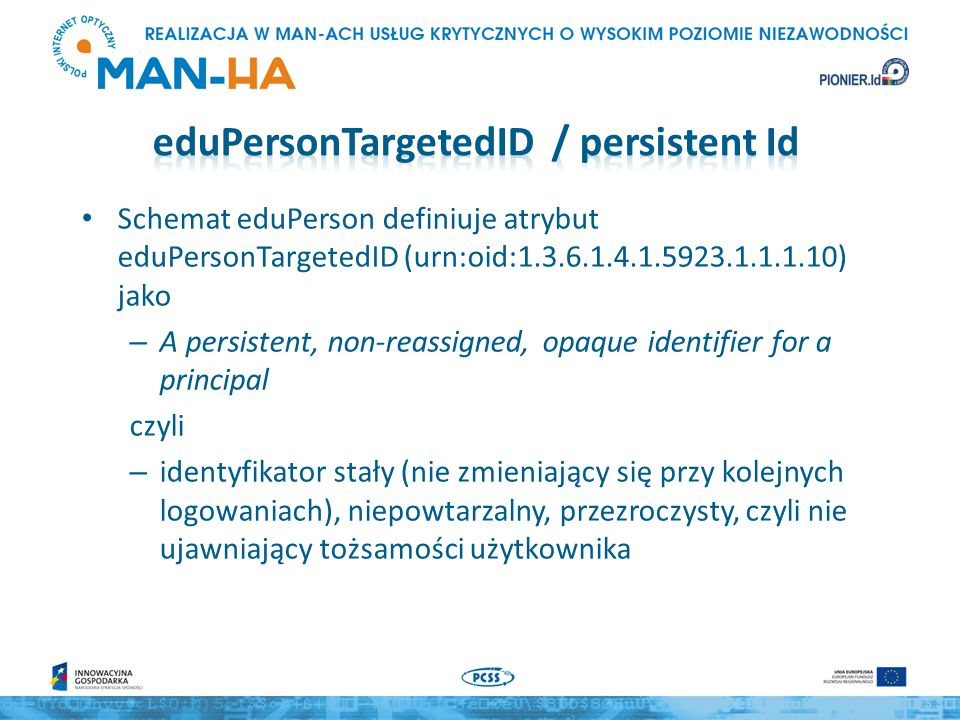 Schemat eduPerson definiuje atrybut eduPersonTargetedID (urn:oid:1.3.6.1.4.1.5923.1.1.1.10) jako – A persistent, non-reassigned, opaque identifier for