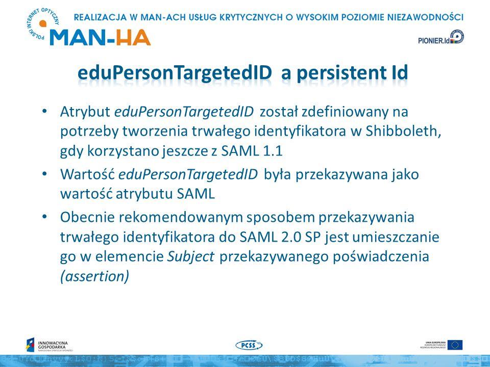 Atrybut eduPersonTargetedID został zdefiniowany na potrzeby tworzenia trwałego identyfikatora w Shibboleth, gdy korzystano jeszcze z SAML 1.1 Wartość eduPersonTargetedID była przekazywana jako wartość atrybutu SAML Obecnie rekomendowanym sposobem przekazywania trwałego identyfikatora do SAML 2.0 SP jest umieszczanie go w elemencie Subject przekazywanego poświadczenia (assertion)