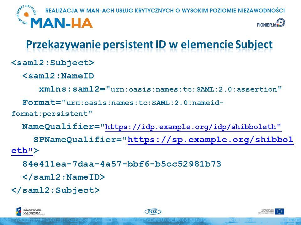 Alternatywne podejście to przekazanie persistent ID jako atrybutu o nazwie formalnej urn:oid:1.3.6.1.4.1.5923.1.1.1.10 <saml2:Attribute xmlns:saml2= urn:oasis:names:tc:SAML:2.0:assertion NameFormat= urn:oasis:names:tc:SAML:2.0:attrname-format:uri Name= urn:oid:1.3.6.1.4.1.5923.1.1.1.10 FriendlyName= eduPersonTargetedID > <saml2:NameID Format= urn:oasis:names:tc:SAML:2.0:nameid-format:persistent NameQualifier= https://idp.example.org/idp/shibboleth https://idp.example.org/idp/shibboleth SPNameQualifier= https://sp.example.org/shibboleth >https://sp.example.org/shibboleth 84e411ea-7daa-4a57-bbf6-b5cc52981b73