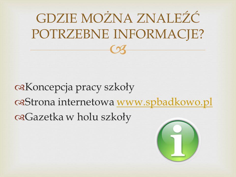   Koncepcja pracy szkoły  Strona internetowa www.spbadkowo.plwww.spbadkowo.pl  Gazetka w holu szkoły GDZIE MOŻNA ZNALEŹĆ POTRZEBNE INFORMACJE?