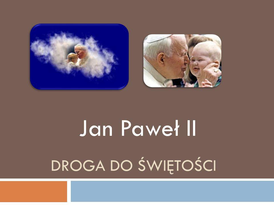 DROGA DO ŚWIĘTOŚCI Jan Paweł II