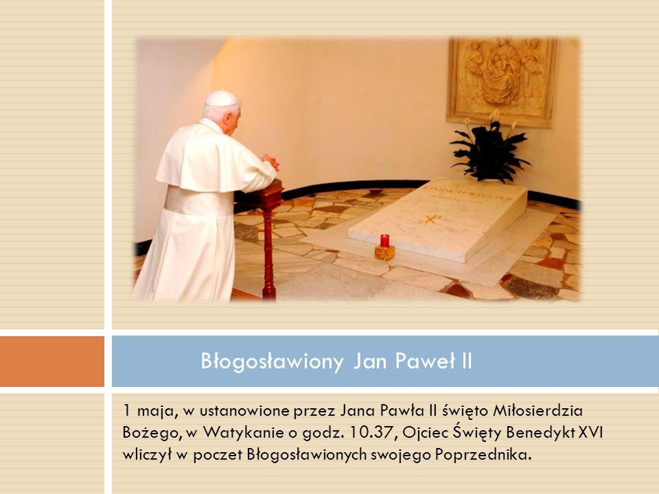 1 maja, w ustanowione przez Jana Pawła II święto Miłosierdzia Bożego, w Watykanie o godz. 10.37, Ojciec Święty Benedykt XVI wliczył w poczet Błogosław