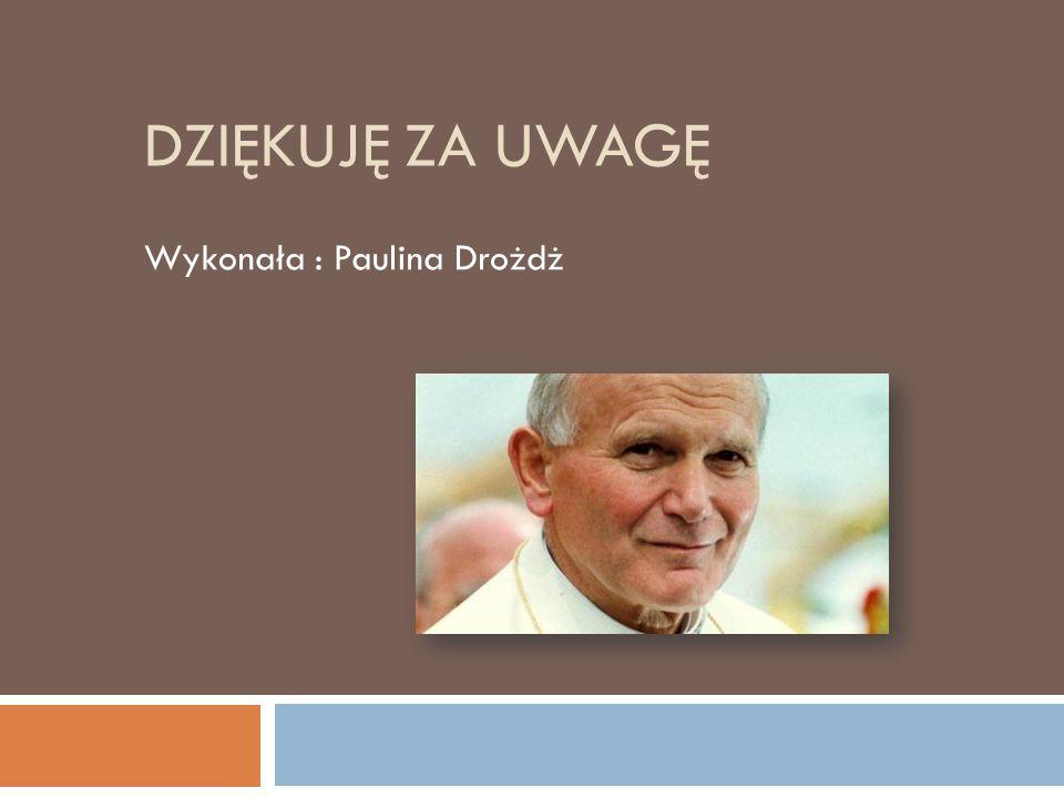 DZIĘKUJĘ ZA UWAGĘ Wykonała : Paulina Drożdż