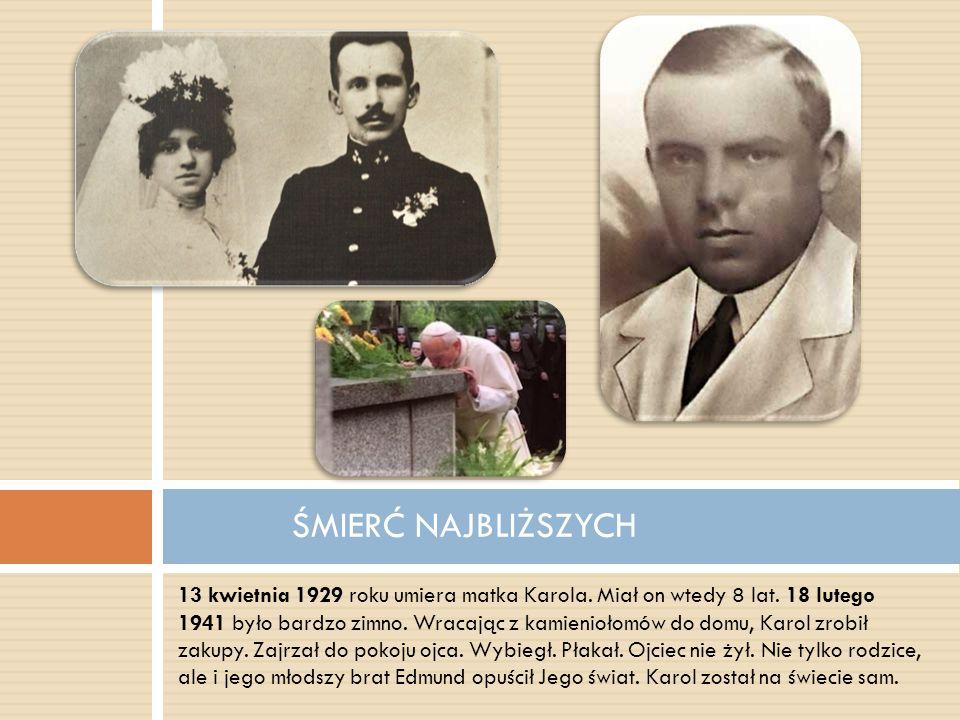 13 kwietnia 1929 roku umiera matka Karola. Miał on wtedy 8 lat. 18 lutego 1941 było bardzo zimno. Wracając z kamieniołomów do domu, Karol zrobił zakup