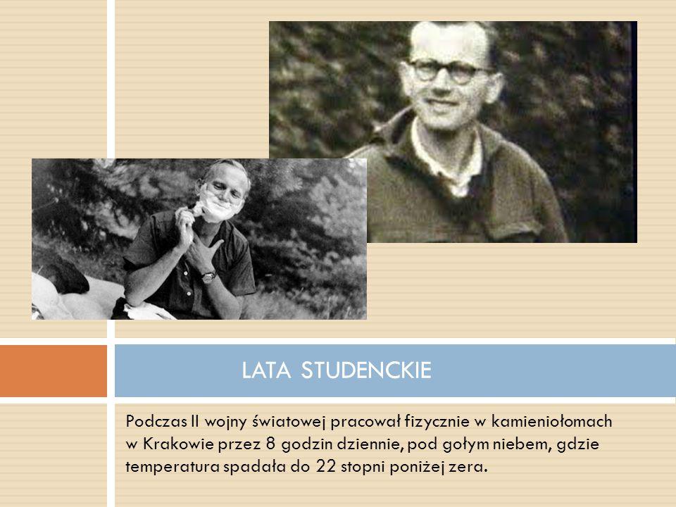 Podczas II wojny światowej pracował fizycznie w kamieniołomach w Krakowie przez 8 godzin dziennie, pod gołym niebem, gdzie temperatura spadała do 22 s