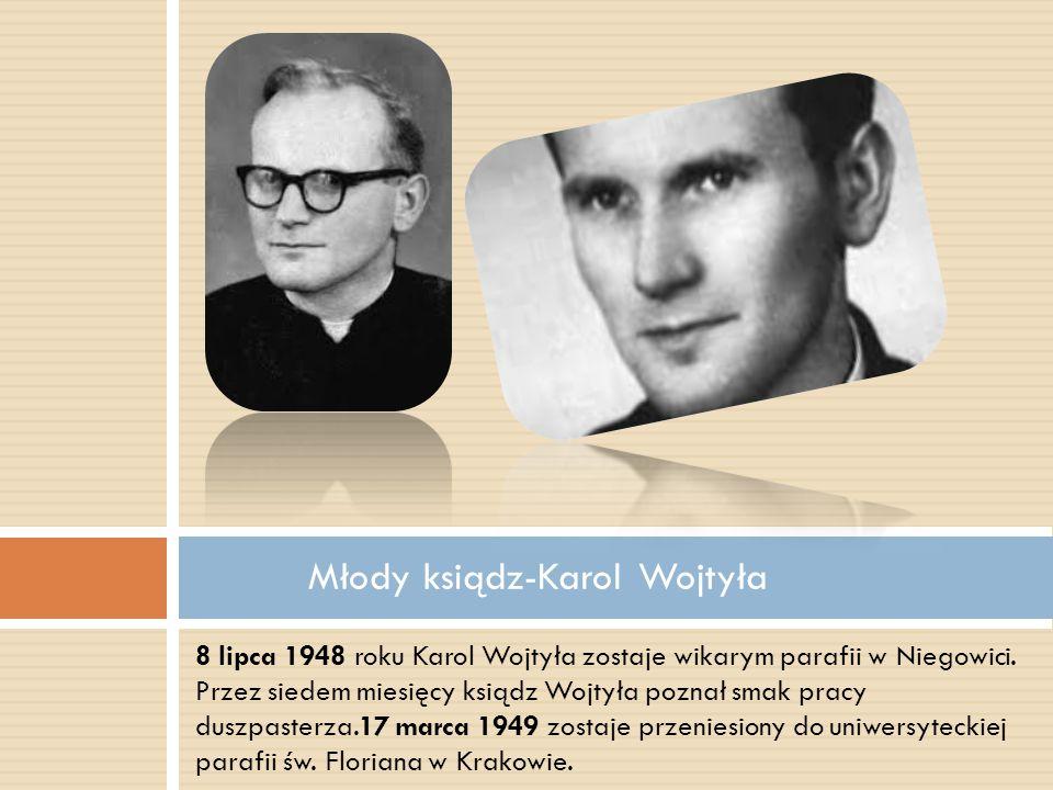 8 lipca 1948 roku Karol Wojtyła zostaje wikarym parafii w Niegowici. Przez siedem miesięcy ksiądz Wojtyła poznał smak pracy duszpasterza.17 marca 1949