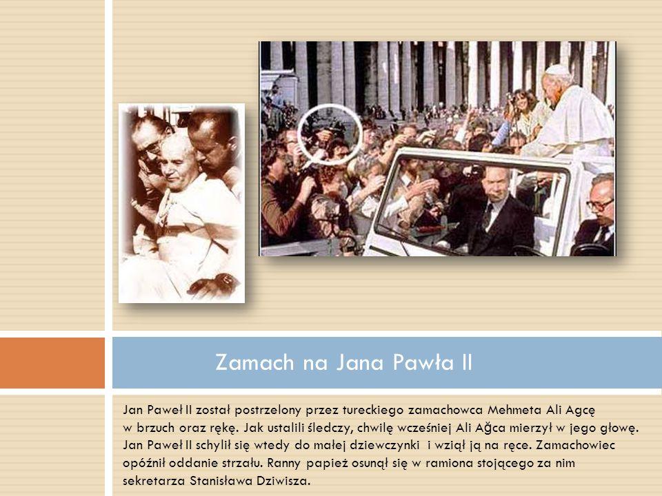 Jan Paweł II został postrzelony przez tureckiego zamachowca Mehmeta Ali Agcę w brzuch oraz rękę. Jak ustalili śledczy, chwilę wcześniej Ali A ğ ca mie