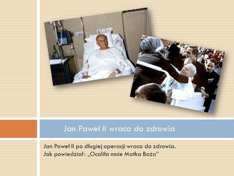"""Jan Paweł II po długiej operacji wraca do zdrowia. Jak powiedział : """"Ocaliła mnie Matka Boża"""" Jan Paweł II wraca do zdrowia"""