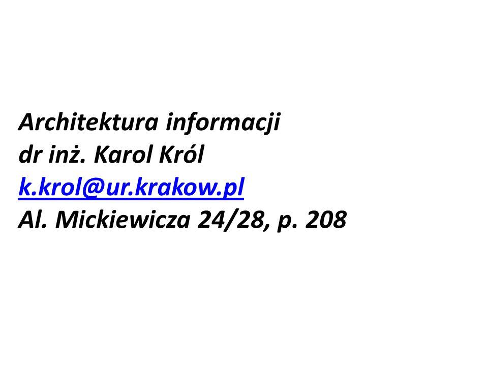 Architektura informacji dr inż. Karol Król k.krol@ur.krakow.pl Al. Mickiewicza 24/28, p. 208