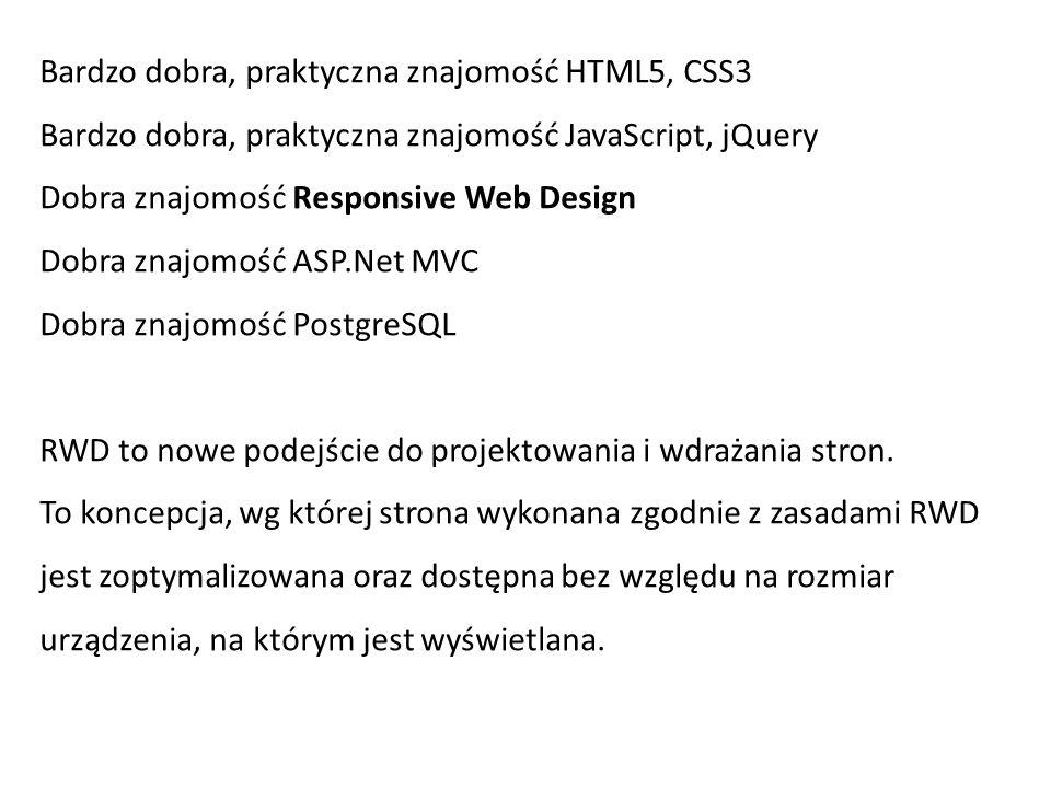 Bardzo dobra, praktyczna znajomość HTML5, CSS3 Bardzo dobra, praktyczna znajomość JavaScript, jQuery Dobra znajomość Responsive Web Design Dobra znajo