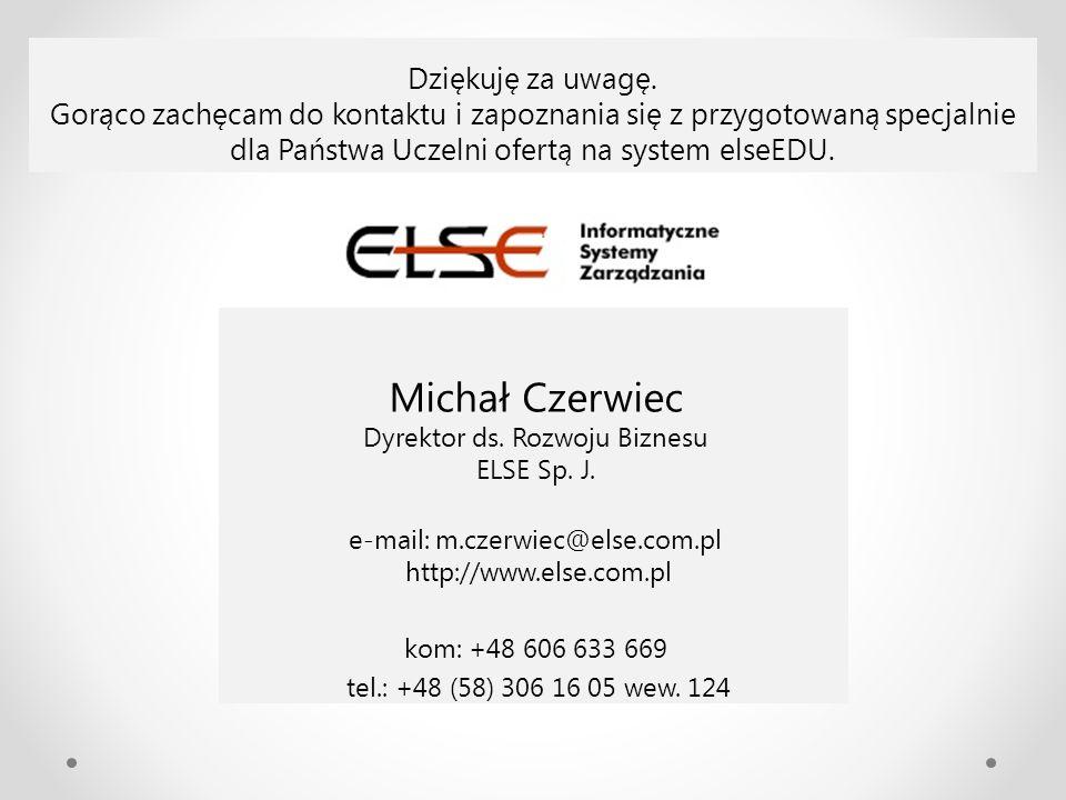 Michał Czerwiec Dyrektor ds. Rozwoju Biznesu ELSE Sp. J. e-mail: m.czerwiec@else.com.pl http://www.else.com.pl kom: +48 606 633 669 tel.: +48 (58) 306
