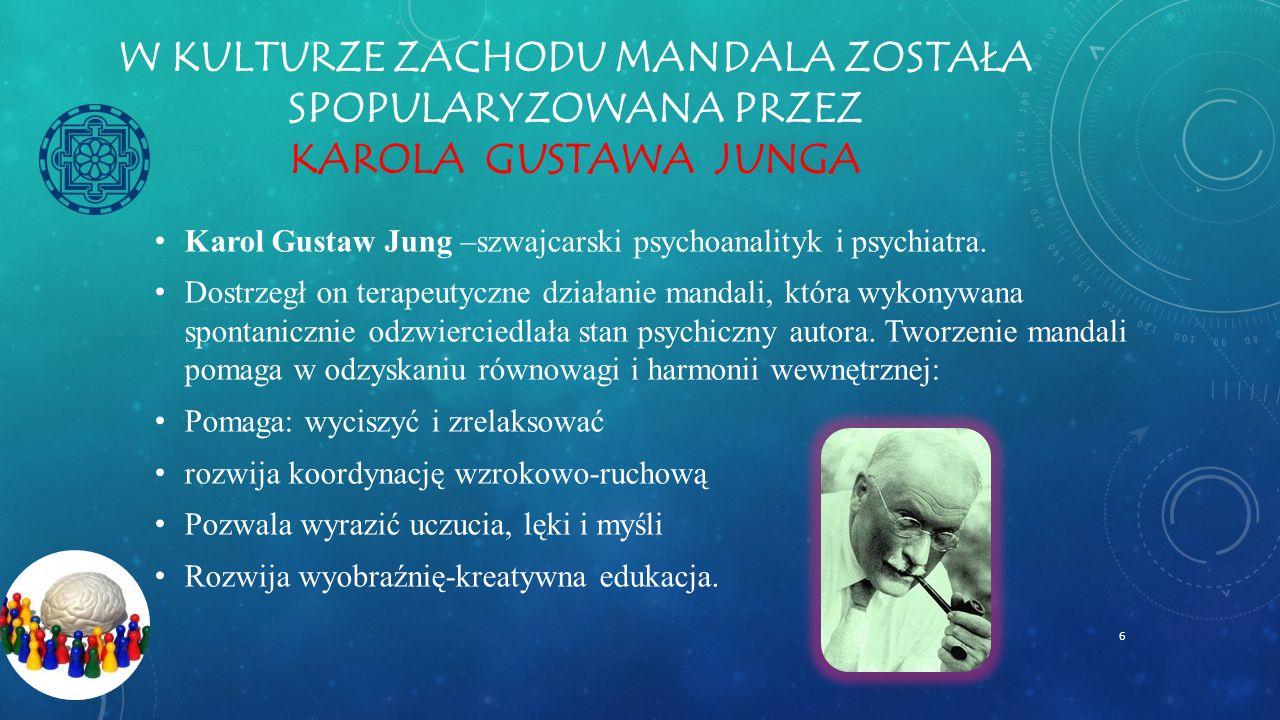 W KULTURZE ZACHODU MANDALA ZOSTAŁA SPOPULARYZOWANA PRZEZ KAROLA GUSTAWA JUNGA Karol Gustaw Jung –szwajcarski psychoanalityk i psychiatra.