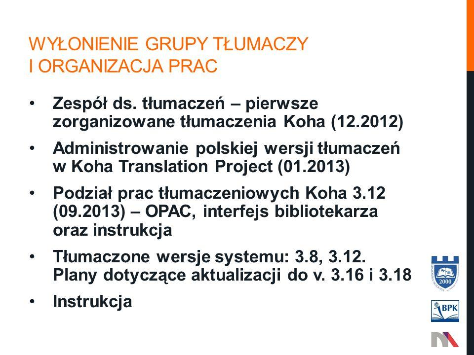 WYŁONIENIE GRUPY TŁUMACZY I ORGANIZACJA PRAC Zespół ds. tłumaczeń – pierwsze zorganizowane tłumaczenia Koha (12.2012) Administrowanie polskiej wersji