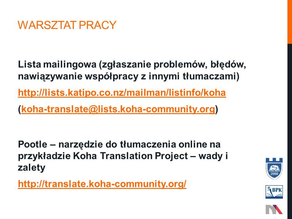 WARSZTAT PRACY Lista mailingowa (zgłaszanie problemów, błędów, nawiązywanie współpracy z innymi tłumaczami) http://lists.katipo.co.nz/mailman/listinfo