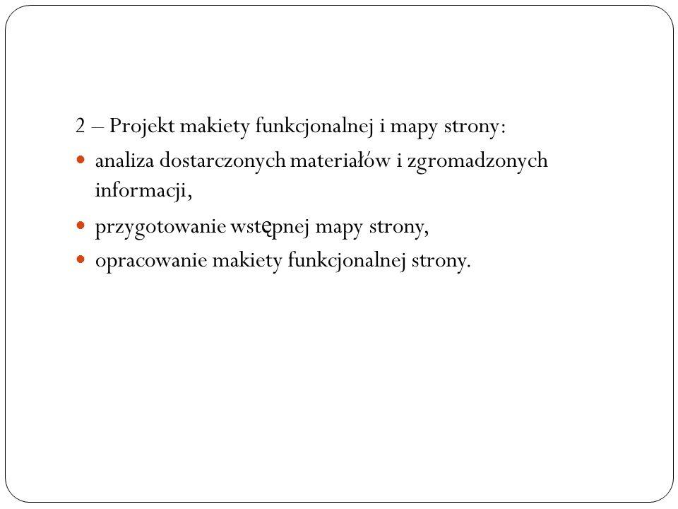 2 – Projekt makiety funkcjonalnej i mapy strony: analiza dostarczonych materiałów i zgromadzonych informacji, przygotowanie wst ę pnej mapy strony, op