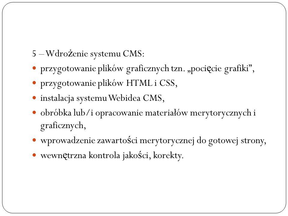 """5 – Wdro ż enie systemu CMS: przygotowanie plików graficznych tzn. """"poci ę cie grafiki"""", przygotowanie plików HTML i CSS, instalacja systemu Webidea C"""
