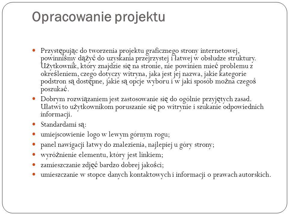 Opracowanie projektu Przyst ę puj ą c do tworzenia projektu graficznego strony internetowej, powinni ś my d ąż y ć do uzyskania przejrzystej i łatwej