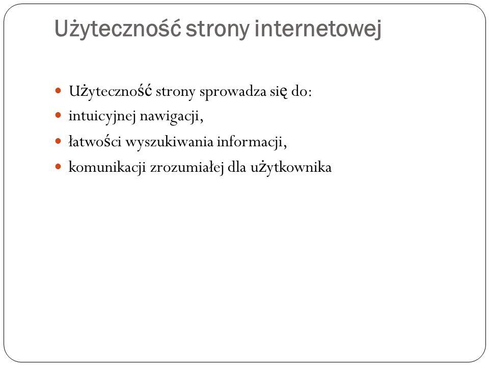 Użyteczność strony internetowej U ż yteczno ść strony sprowadza si ę do: intuicyjnej nawigacji, łatwo ś ci wyszukiwania informacji, komunikacji zrozum
