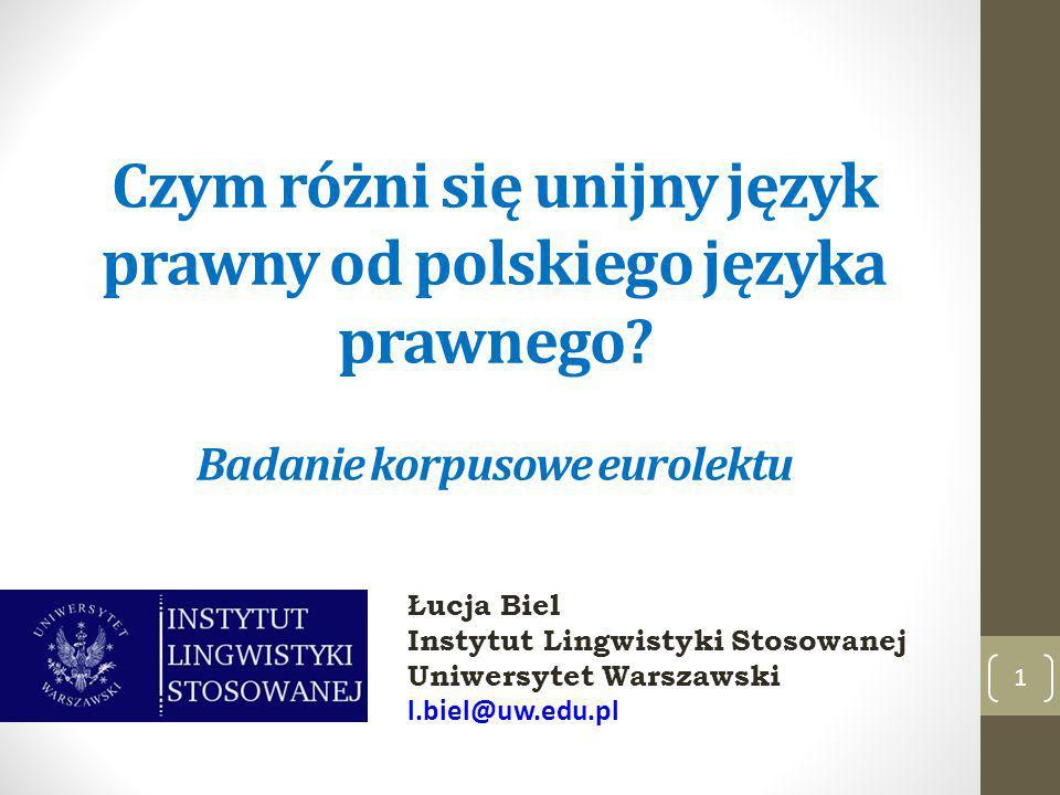 Czym różni się unijny język prawny od polskiego języka prawnego? Badanie korpusowe eurolektu 1 Łucja Biel Instytut Lingwistyki Stosowanej Uniwersytet