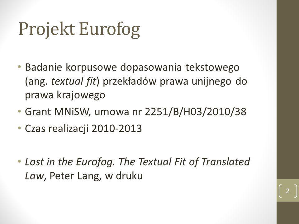 Projekt Eurofog Badanie korpusowe dopasowania tekstowego (ang. textual fit) przekładów prawa unijnego do prawa krajowego Grant MNiSW, umowa nr 2251/B/