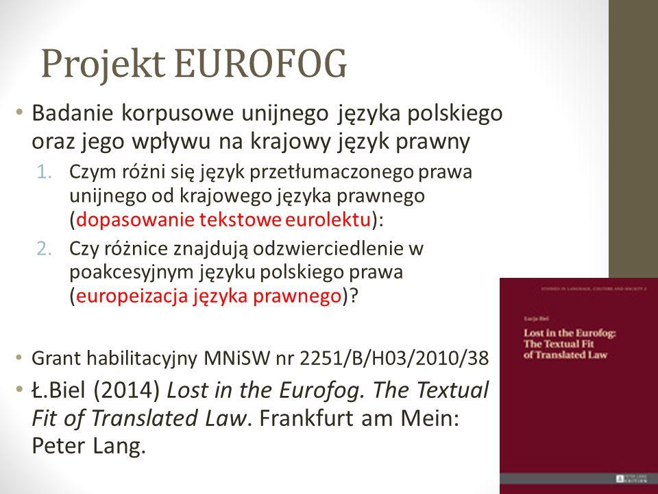 Projekt EUROFOG Badanie korpusowe unijnego języka polskiego oraz jego wpływu na krajowy język prawny 1.Czym różni się język przetłumaczonego prawa uni