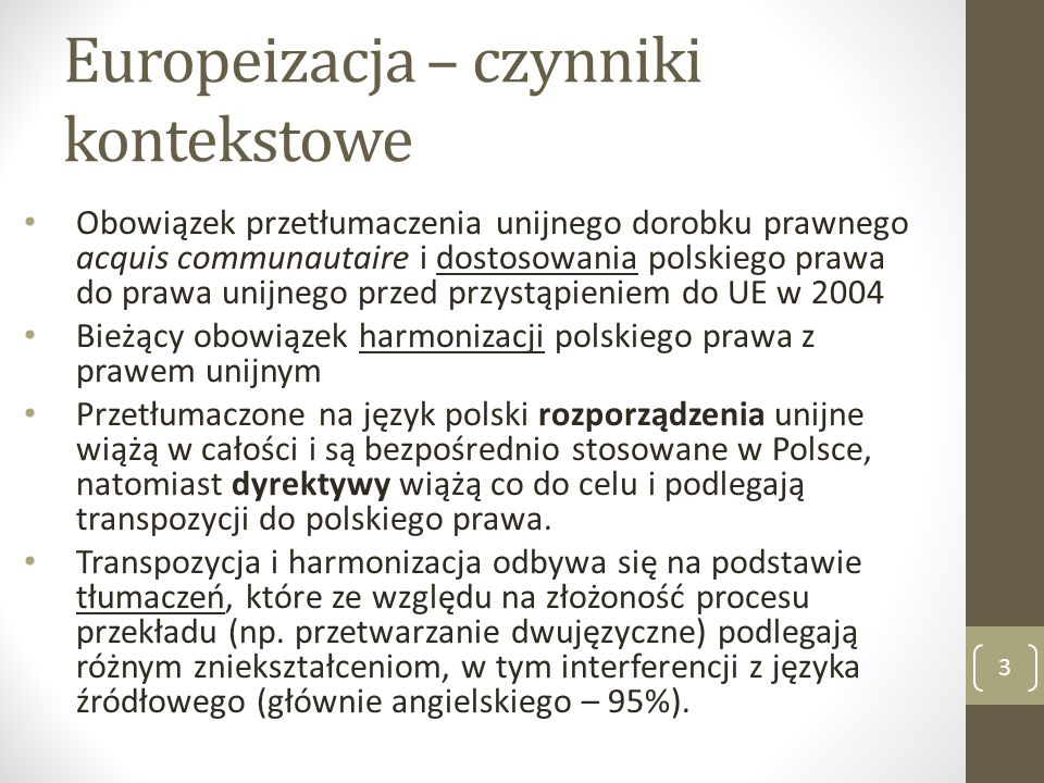 Europeizacja – czynniki kontekstowe Obowiązek przetłumaczenia unijnego dorobku prawnego acquis communautaire i dostosowania polskiego prawa do prawa u
