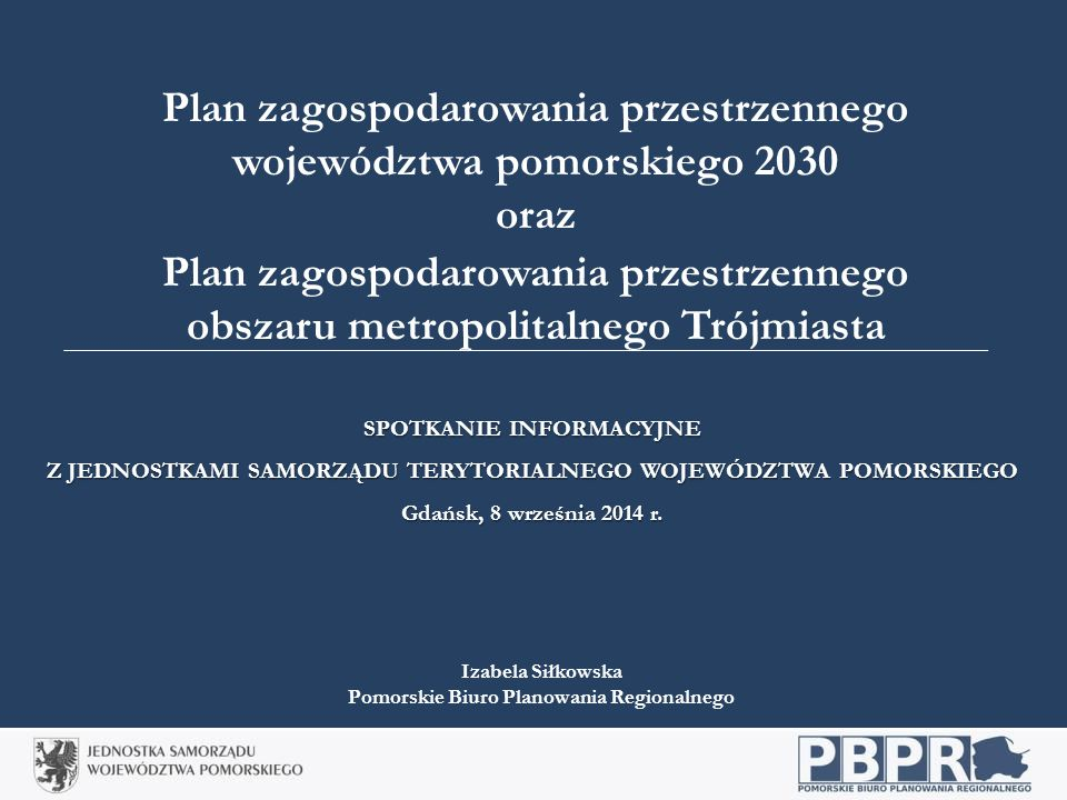 Dziękuję za uwagę Izabela Siłkowska Pomorskie Biuro Planowania Regionalnego/Oddział w Gdańsku www.pbpr.pomorskie.eu