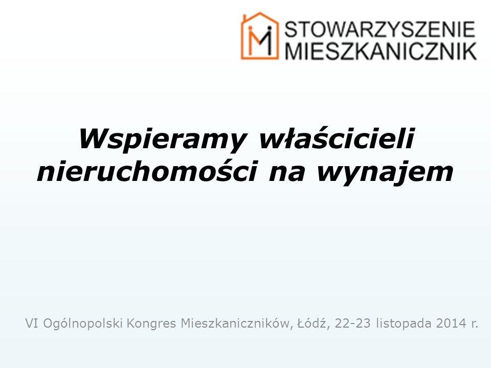 Wspieramy właścicieli nieruchomości na wynajem VI Ogólnopolski Kongres Mieszkaniczników, Łódź, 22-23 listopada 2014 r.