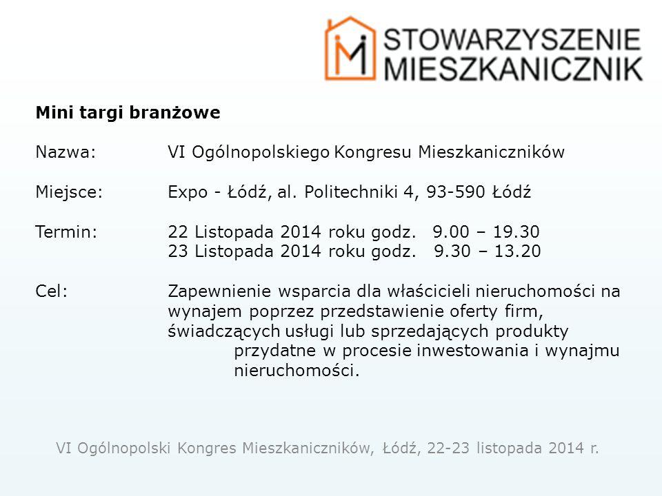 Mini targi branżowe Nazwa: VI Ogólnopolskiego Kongresu Mieszkaniczników Miejsce: Expo - Łódź, al. Politechniki 4, 93-590 Łódź Termin: 22 Listopada 201