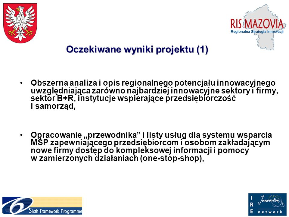 """Oczekiwane wyniki projektu (1) Obszerna analiza i opis regionalnego potencjału innowacyjnego uwzględniająca zarówno najbardziej innowacyjne sektory i firmy, sektor B+R, instytucje wspierające przedsiębiorczość i samorząd, Opracowanie """"przewodnika i listy usług dla systemu wsparcia MŚP zapewniającego przedsiębiorcom i osobom zakładającym nowe firmy dostęp do kompleksowej informacji i pomocy w zamierzonych działaniach (one-stop-shop),"""