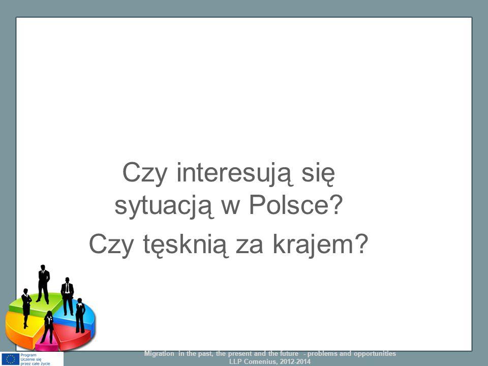 Czy interesują się sytuacją w Polsce? Czy tęsknią za krajem? Migration in the past, the present and the future - problems and opportunities LLP Comeni