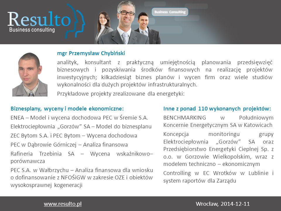Wrocław, 2014-12-11www.resulto.pl mgr Przemysław Chybiński analityk, konsultant z praktyczną umiejętnością planowania przedsięwzięć biznesowych i pozy