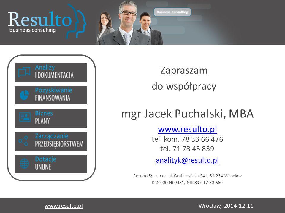 Wrocław, 2014-12-11www.resulto.pl Zapraszam do współpracy mgr Jacek Puchalski, MBA www.resulto.pl www.resulto.pl tel. kom. 78 33 66 476 tel. 71 73 45